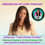 "Ep 13- PT-2, ARE YOU WILLING TO SACRIFICE FOR A BIG OPPORTUNITY? ADionne ""Your Dream Pusher"""