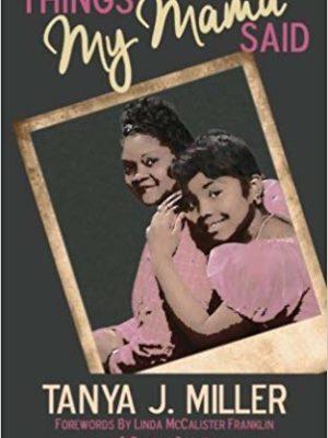 Tanya J Miller Things My Mama Said book