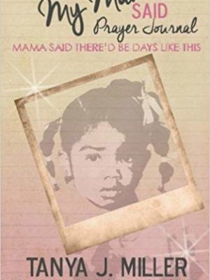 Tanya J Miller Things my Mama Said Prayer Journal